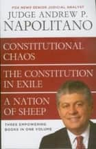 Napolitano 3in1 - Constitutional Chaos, The Constitution in Exile & A Nation of Sheep ebook by Andrew Napolitano