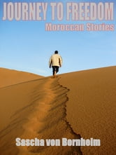 Journey to Freedom: Moroccan Stories ebook by Sascha von Bornheim