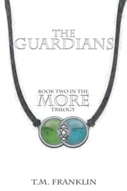The Guardians - The MORE Trilogy, #2 ebook by T.M. Franklin