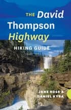The David Thompson Highway Hiking Guide ebook by Jane Ross, Daniel Kyba