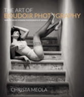 The Art of Boudoir Photography - How to Create Stunning Photographs of Women ebook by Christa Meola