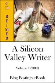 A Silicon Valley Writer, Volume 4 (2013) (Blog Postings) ebook by C.D. Reimer