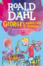 George's Marvellous Medicine ebook by Roald Dahl