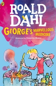 George's Marvellous Medicine ebook by Roald Dahl, Quentin Blake