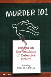 Murder 101 - Essays on the Teaching of Detective Fiction ebook by Edward J. Rielly