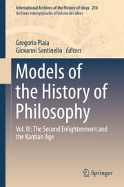 Models of the History of Philosophy - Vol. III: The Second Enlightenment and the Kantian Age ebook by Gregorio Piaia,Giovanni Santinello