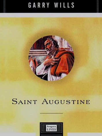 Saint Augustine - A Life ebook by Garry Wills