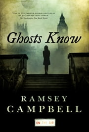 Ghosts Know ebook by Ramsey Campbell