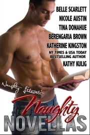 Naughty Novellas - Seven Sensuous Romances ebook by Belle Scarlett,Nicole Austin,Tina Donahue,Berengaria Brown,Katherine Kingston,Kathy Kulig