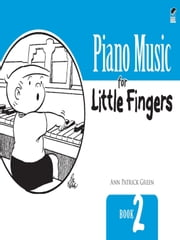 Piano Music for Little Fingers - Book 2 ebook by Ann Patrick Green