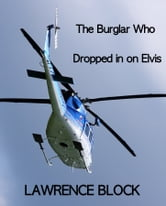 The Burglar Who Dropped In On Elvis ebook by Lawrence Block