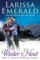 Winter Heat, Part 2 - Chalet Romance Series ebook by Larissa Emerald