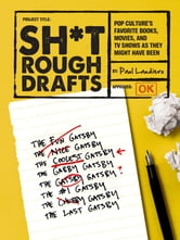 Sh*t Rough Drafts - Pop Culture's Favorite Books, Movies, and TV Shows as They Might Have Been ebook by Paul Laudiero