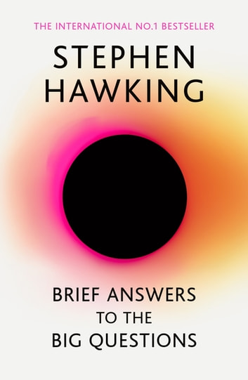 Brief Answers to the Big Questions - the final book from Stephen Hawking ebook by Stephen Hawking