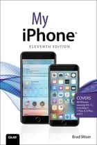 My iPhone - Covers all iPhones running iOS 11 ebook by Brad Miser