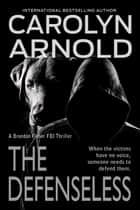 The Defenseless - Brandon Fisher FBI Series, #3 電子書籍 by Carolyn Arnold