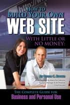 How to Build Your Own Website With Little or No Money: The Complete Guide for Business and Personal Use ebook by Bruce Brown