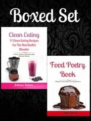 Box Set: 17 Clean Eating Recipes For Blenders (Nutribullet, Vitamix, Omega) + Food Poetry Book About Paleo Diet For Beginners ebook by Juliana Baldec