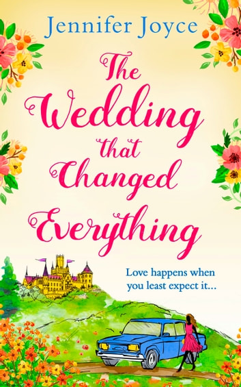 The Wedding that Changed Everything: a gorgeously uplifting romantic comedy ebook by Jennifer Joyce