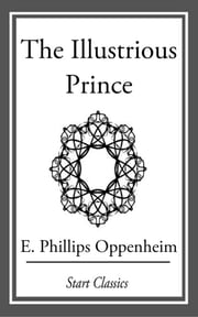 The Illustrious Prince ebook by E. Phillips Oppenheimer