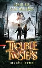 Troubletwisters - Das Böse erwacht - Band 2 - ebook by Garth R. Nix, Sean Williams, Anne Brauner