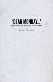 'Dear Monday…' Love Notes to the Days of the Week ebook by Kevin J. O'Conner