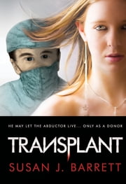 Transplant - He May Let the Abductor Live... Only as a Donor ebook by Susan J. Barrett