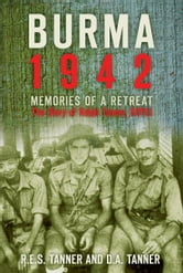 Burma 1942 - Memories of a Retreat: The Diary of Ralph Tanner ebook by R E S Tanner,D A Tanner