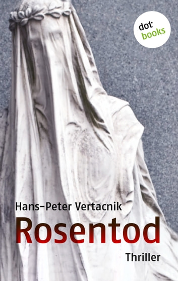 Rosentod - Thriller ebook by Hans-Peter Vertacnik