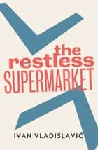 The Restless Supermarket ebook by Ivan Vladislavic