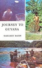 Journey to Guyana ebook by Margaret Bacon