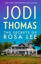 The Secrets Of Rosa Lee ebook by Jodi Thomas