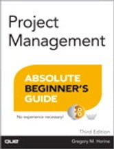Project Management Absolute Beginner's Guide ebook by Greg Horine