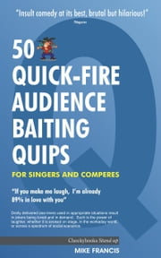 50 Quick-Fire Audience Baiting Quips For Singers & Comperes ebook by Mike Francis