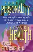 Your Personality, Your Health ebook by Carol Ritberger, Ph.D.