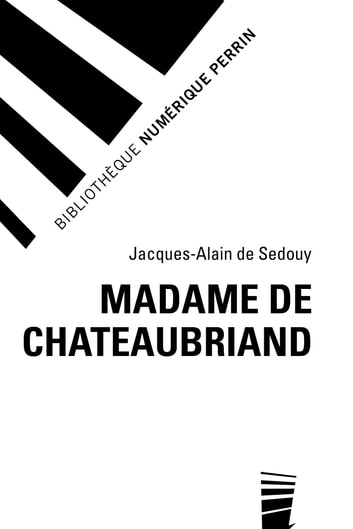 Madame de Chateaubriand ebook by Jacques-Alain de SEDOUY,Jean-Paul CLEMENT
