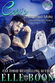 Coti's Unclaimed Mate - Iron Wolves MC, #9 ebook by Elle Boon