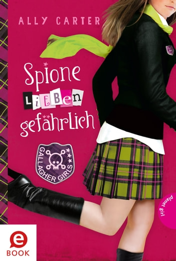 Gallagher Girls , Band 5: Spione lieben gefährlich ebook by Ally Carter,Barbara Ruprecht, Zero Werbeagentur