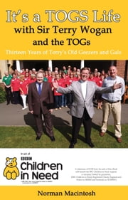 It's a TOGS Life - With Sir Terry Wogan and the TOGS ebook by Norman Macintosh