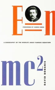 E=mc2 - A Biography of the World's Most Famous Equation ebook by David Bodanis