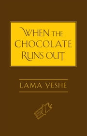 When the Chocolate Runs Out ebook by Lama Thubten Yeshe,Nicholas Ribush,Josh Bartok