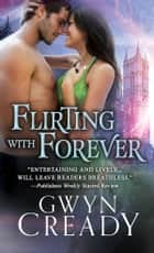 Flirting with Forever ebook by Gwyn Cready