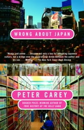 Wrong About Japan ebook by Peter Carey