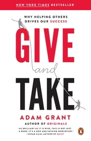 Give and Take - Why Helping Others Drives Our Success ebook by Adam Grant