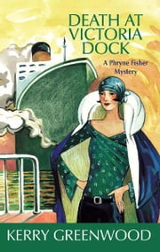 Death at Victoria Dock - A Phryne Fisher Mystery ebook by Kerry Greenwood