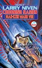 Choosing Names: Man-Kzin Wars VIII ebook by Larry Niven