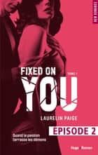 Fixed on you - tome 1 Episode 2 ebook by Laurelin Paige,Robyn stella Bligh