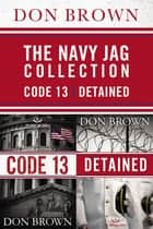 The Navy Jag Collection - Detained and Code 13 ebook by Don Brown