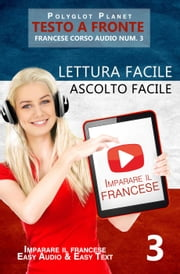 Imparare il francese - Lettura facile | Ascolto facile | Testo a fronte - Francese corso audio num. 3 - Imparare il francese | Easy Audio | Easy Reader, #3 ebook by Polyglot Planet