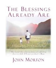 The Blessings Already Are ebook by Morton, John